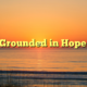 Grounded in Hope