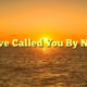 I Have Called You By Name