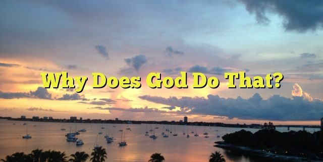 Why Does God Do That?