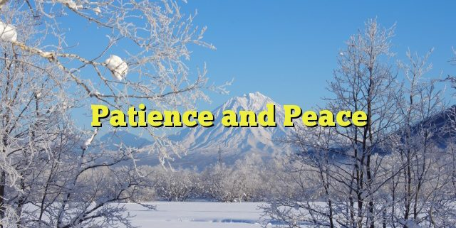 Patience and Peace