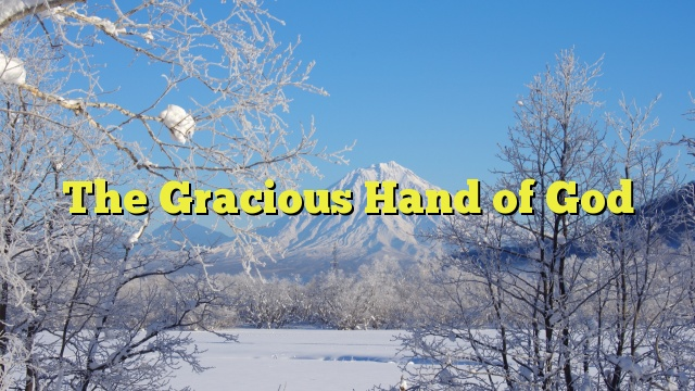 The Gracious Hand of God